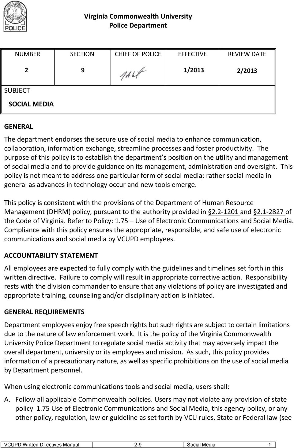 The purpose of this policy is to establish the department s position on the utility and management of social media and to provide guidance on its management, administration and oversight.