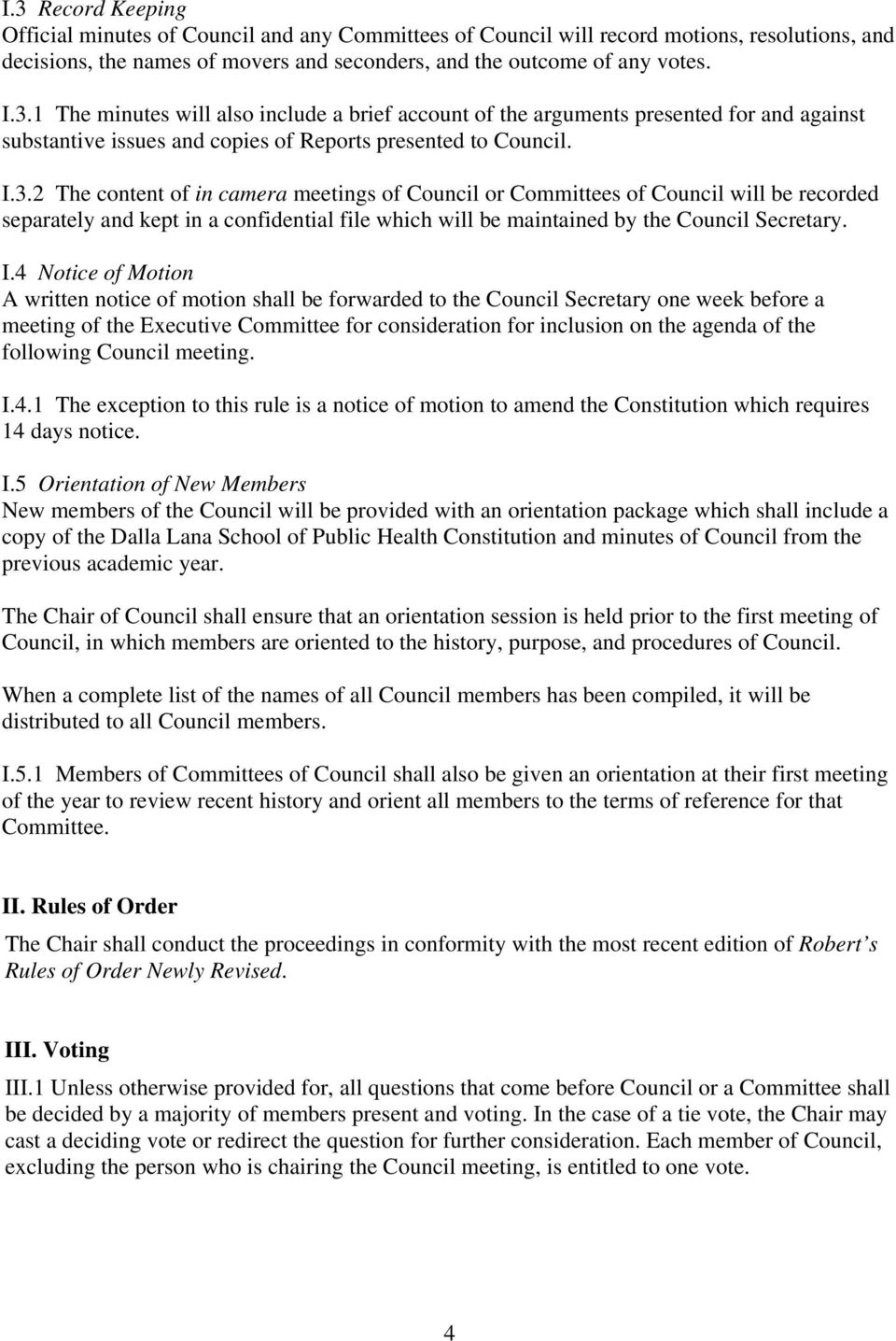4 Notice of Motion A written notice of motion shall be forwarded to the Council Secretary one week before a meeting of the Executive Committee for consideration for inclusion on the agenda of the