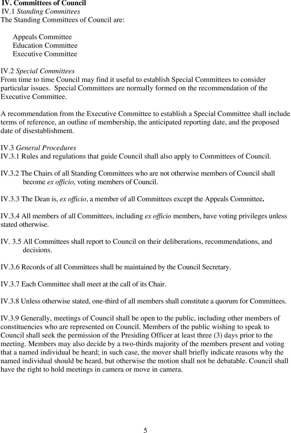 Special Committees are normally formed on the recommendation of the Executive Committee.