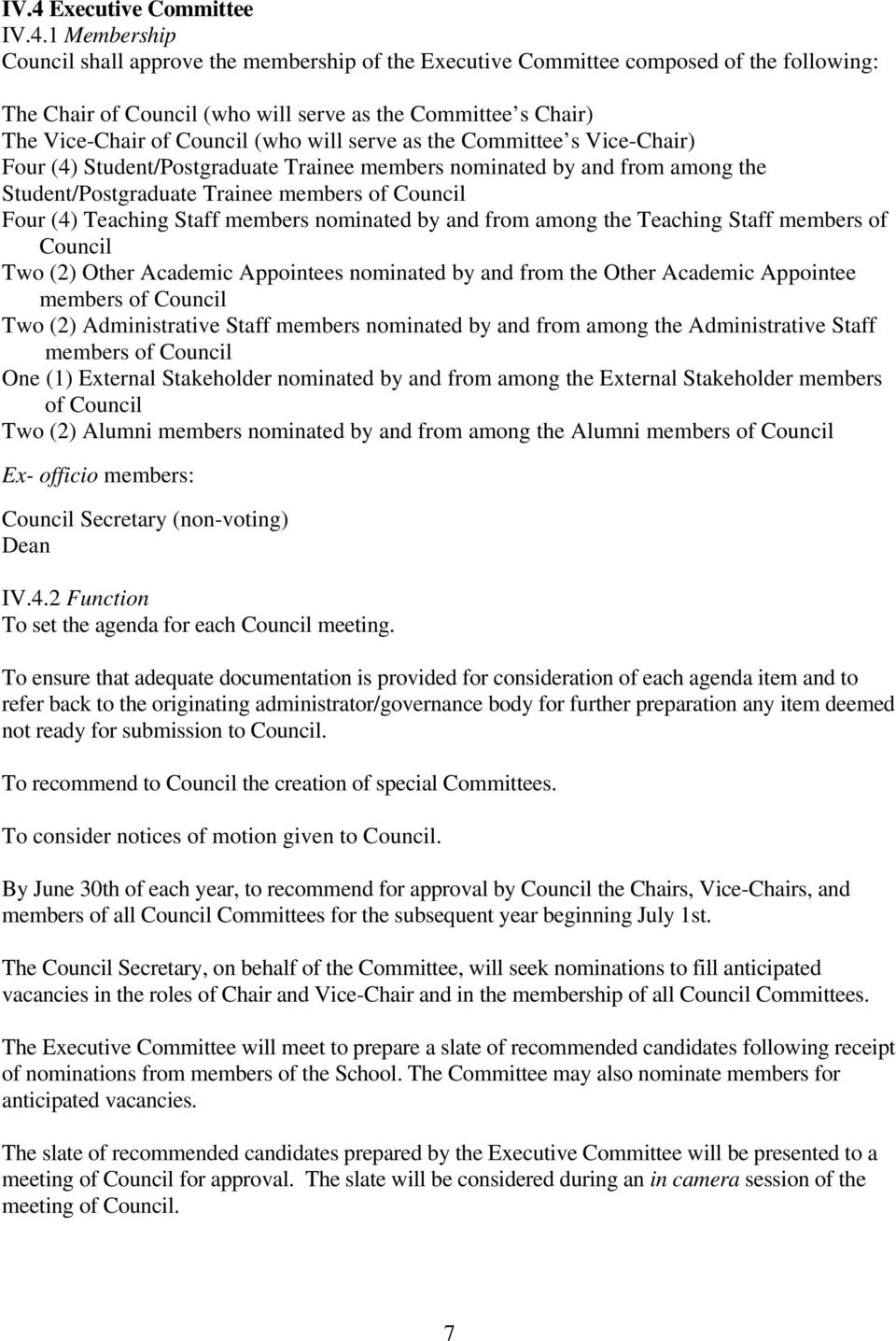 Four (4) Teaching Staff members nominated by and from among the Teaching Staff members of Council Two (2) Other Academic Appointees nominated by and from the Other Academic Appointee members of