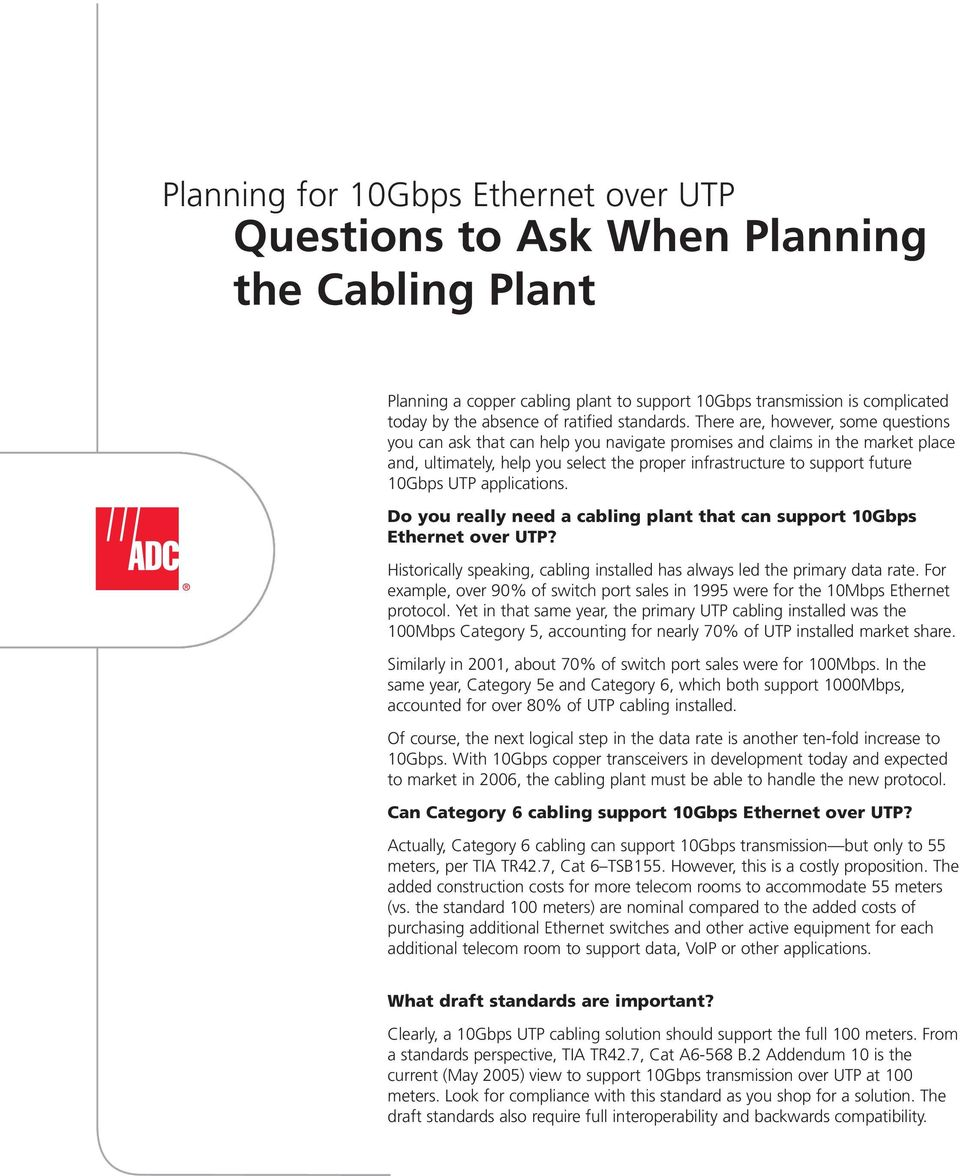 UTP applications. Do you really need a cabling plant that can support 10Gbps Ethernet over UTP? Historically speaking, cabling installed has always led the primary data rate.