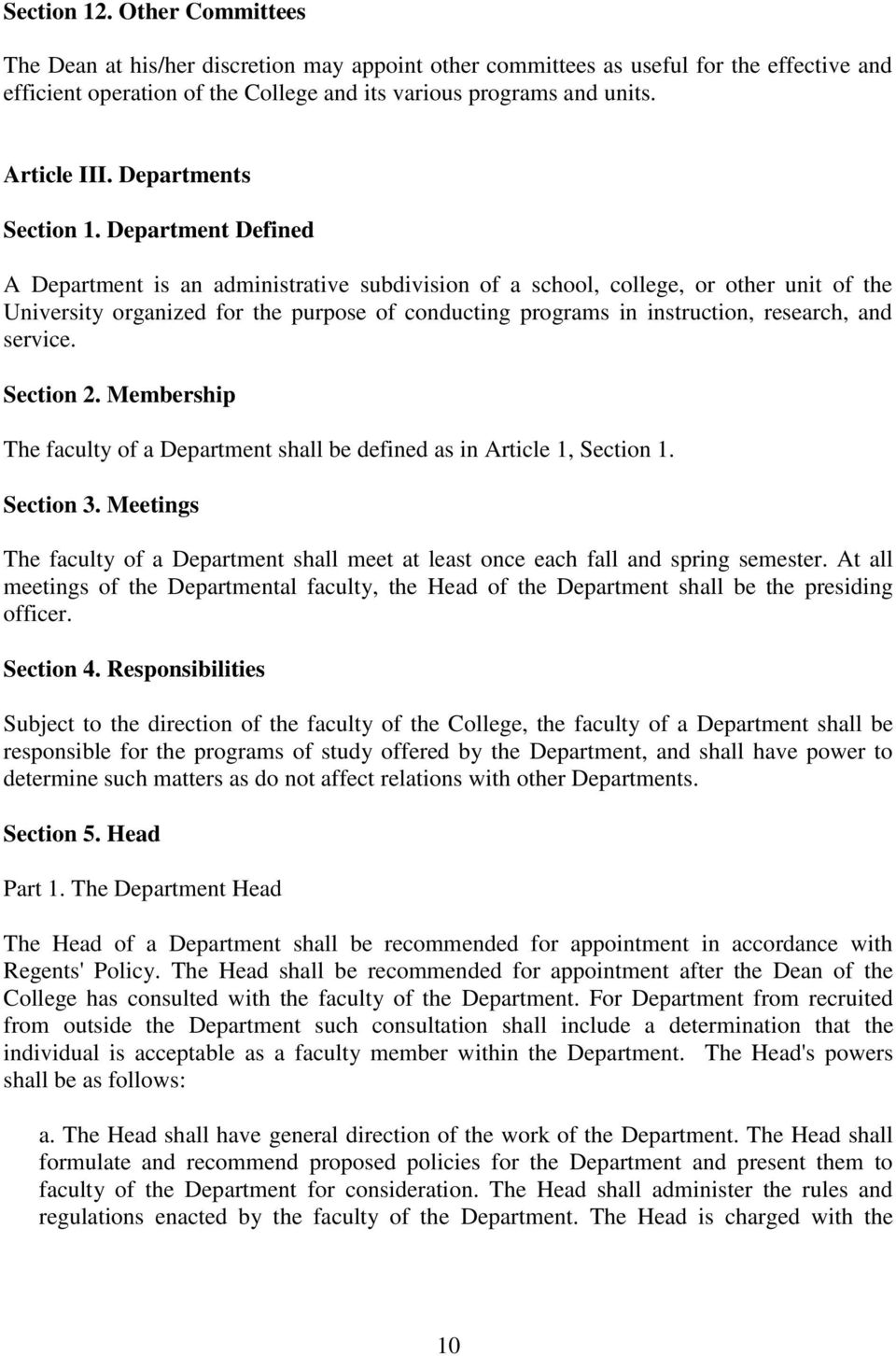 Department Defined A Department is an administrative subdivision of a school, college, or other unit of the University organized for the purpose of conducting programs in instruction, research, and