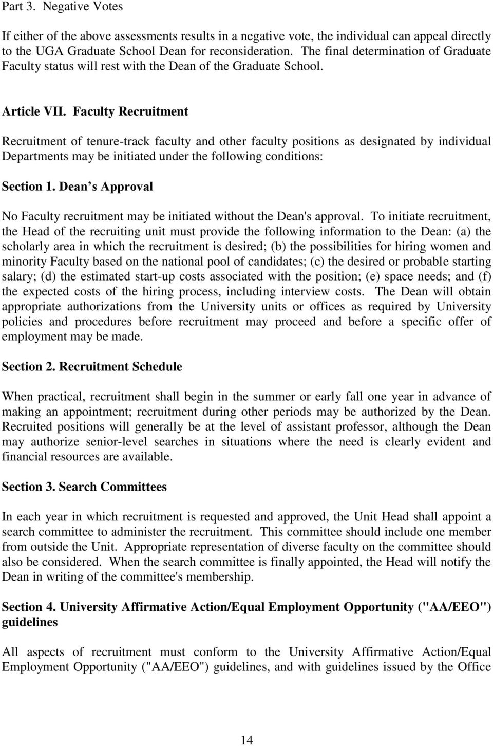 Faculty Recruitment Recruitment of tenure-track faculty and other faculty positions as designated by individual Departments may be initiated under the following conditions: Section 1.