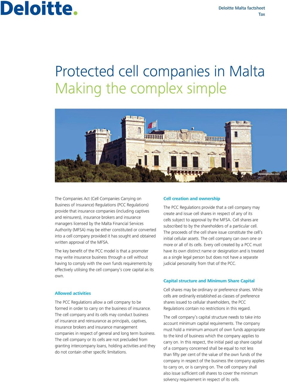 Malta Financial Services Authority (MFSA) may be either constituted or converted into a cell company provided it has sought and obtained written approval of the MFSA.