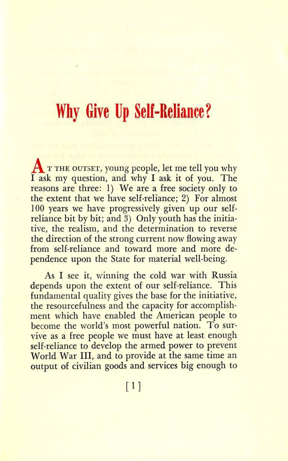 has the initiative, the realism, and the determination to reverse the direction of the strong current now flowing away from self-reliance and toward more and more dependence upon the State for