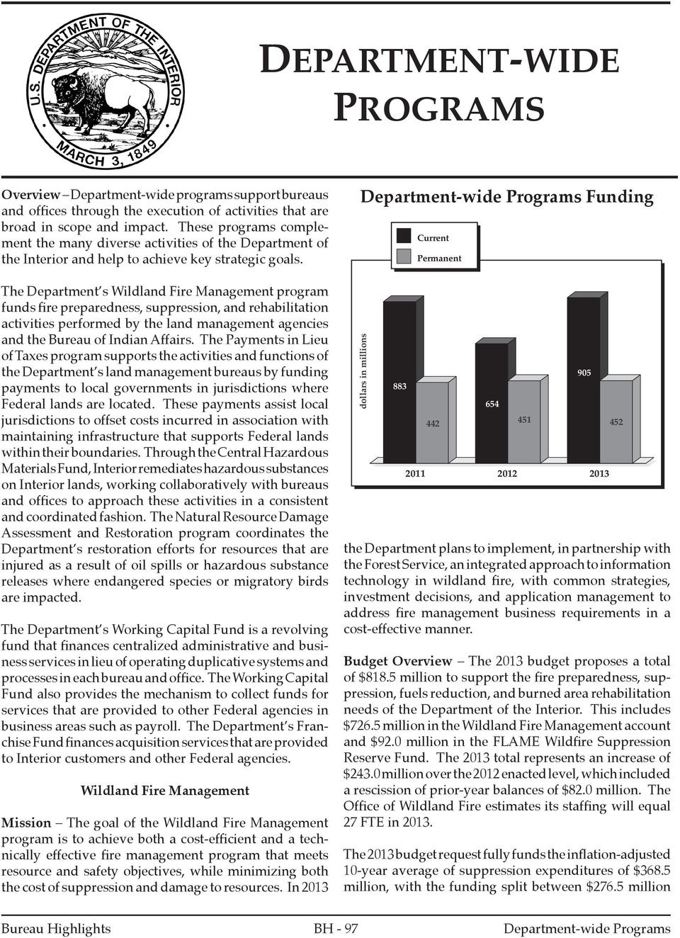 Department-wide Programs Funding Current Permanent The Department s Wildland Fire Management program funds fire preparedness, suppression, and rehabilitation activities performed by the land