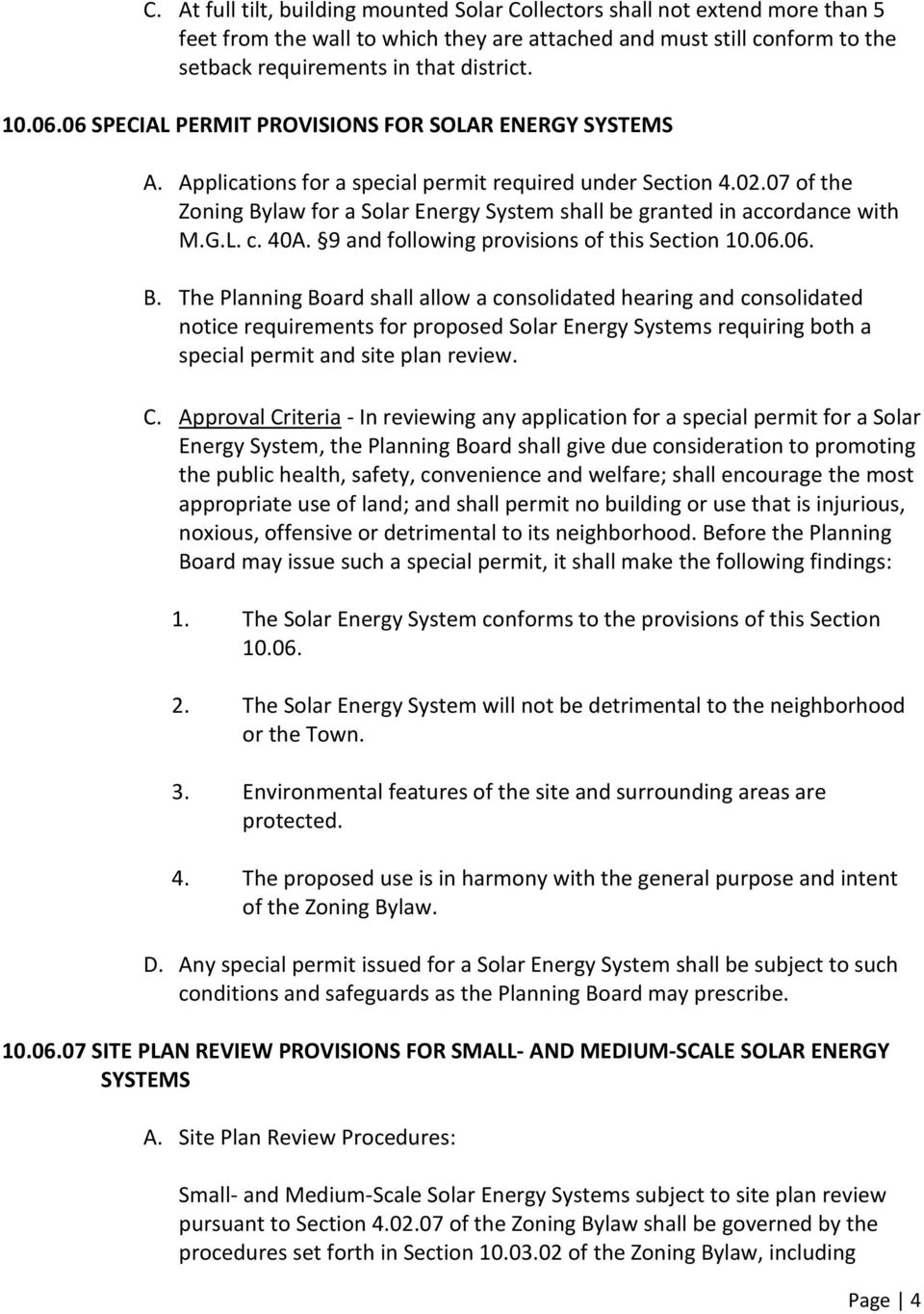 07 of the Zoning Bylaw for a Solar Energy System shall be granted in accordance with M.G.L. c. 40A. 9 and following provisions of this Section 10.06.06. B. The Planning Board shall allow a consolidated hearing and consolidated notice requirements for proposed Solar Energy Systems requiring both a special permit and site plan review.