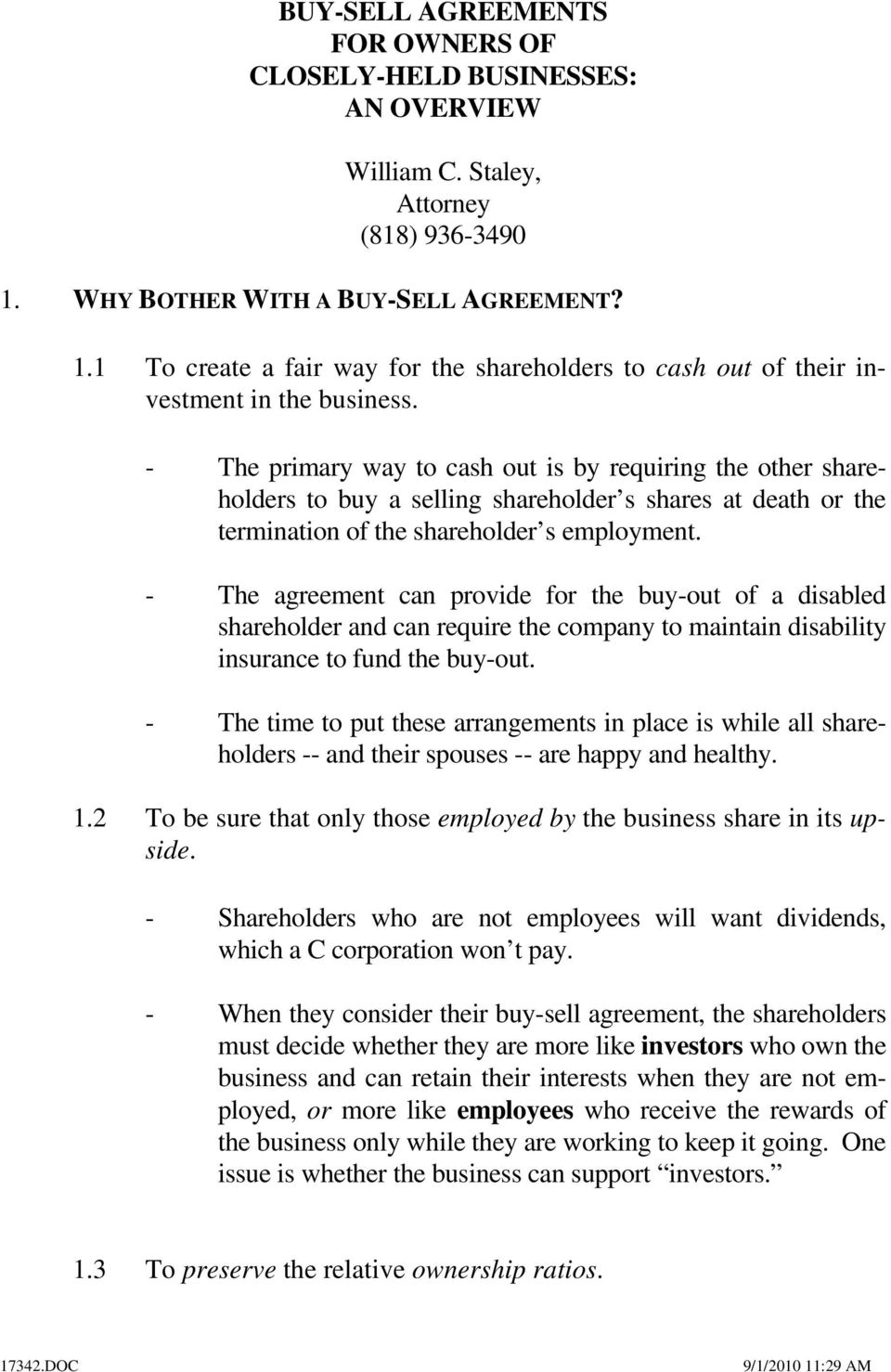 - The primary way to cash out is by requiring the other shareholders to buy a selling shareholder s shares at death or the termination of the shareholder s employment.