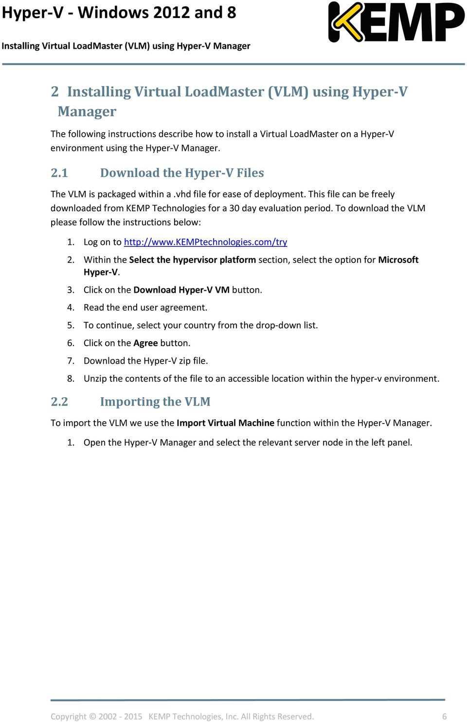 This file can be freely downloaded from KEMP Technologies for a 30 day evaluation period. To download the VLM please follow the instructions below: 1. Log on to http://www.kemptechnologies.com/try 2.