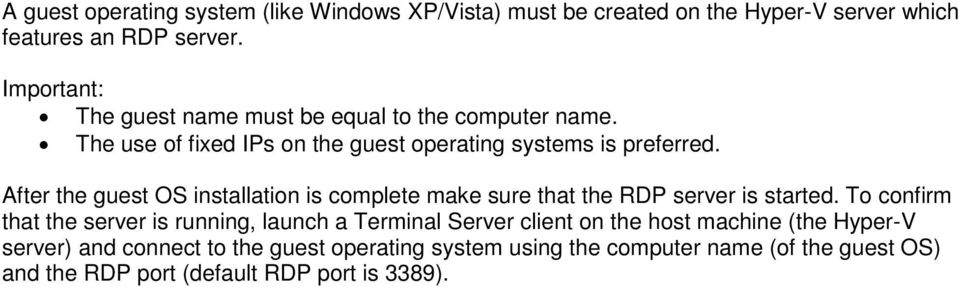 After the guest OS installation is complete make sure that the RDP server is started.