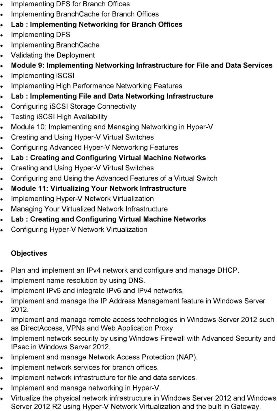 Infrastructure Configuring iscsi Storage Connectivity Testing iscsi High Availability Module 10: Implementing and Managing Networking in Hyper-V Creating and Using Hyper-V Virtual Switches