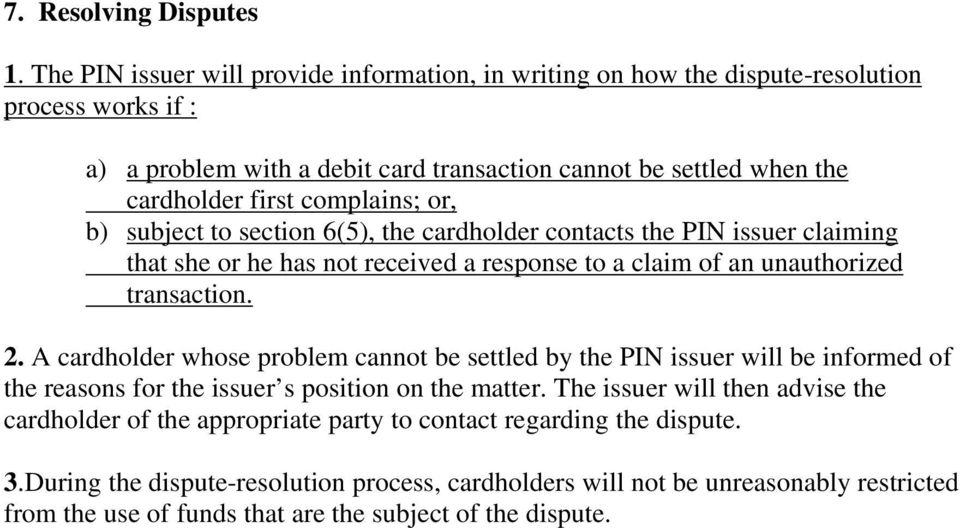 complains; or, b) subject to section 6(5), the cardholder contacts the PIN issuer claiming that she or he has not received a response to a claim of an unauthorized transaction. 2.