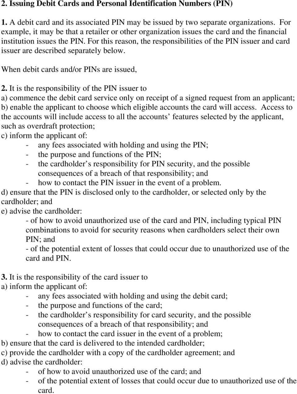 For this reason, the responsibilities of the PIN issuer and card issuer are described separately below. When debit cards and/or PINs are issued, 2.