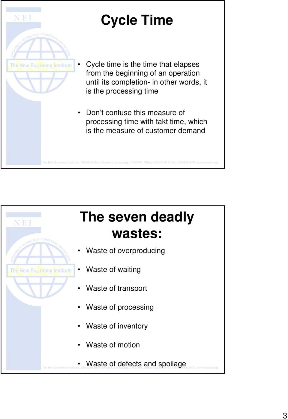 which is the measure of customer demand The seven deadly wastes: Waste of overproducing Waste of waiting