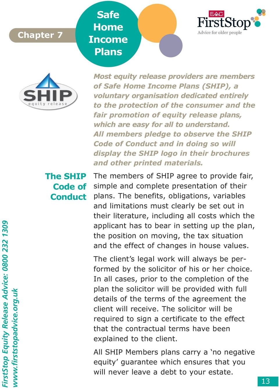 All members pledge to observe the SHIP Code of Conduct and in doing so will display the SHIP logo in their brochures and other printed materials. FirstStop Equity Release Advice: 0800 232 1309 www.