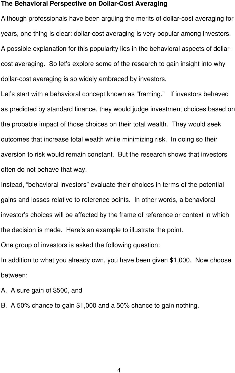 So let s explore some of the research to gain insight into why dollar-cost averaging is so widely embraced by investors. Let s start with a behavioral concept known as framing.