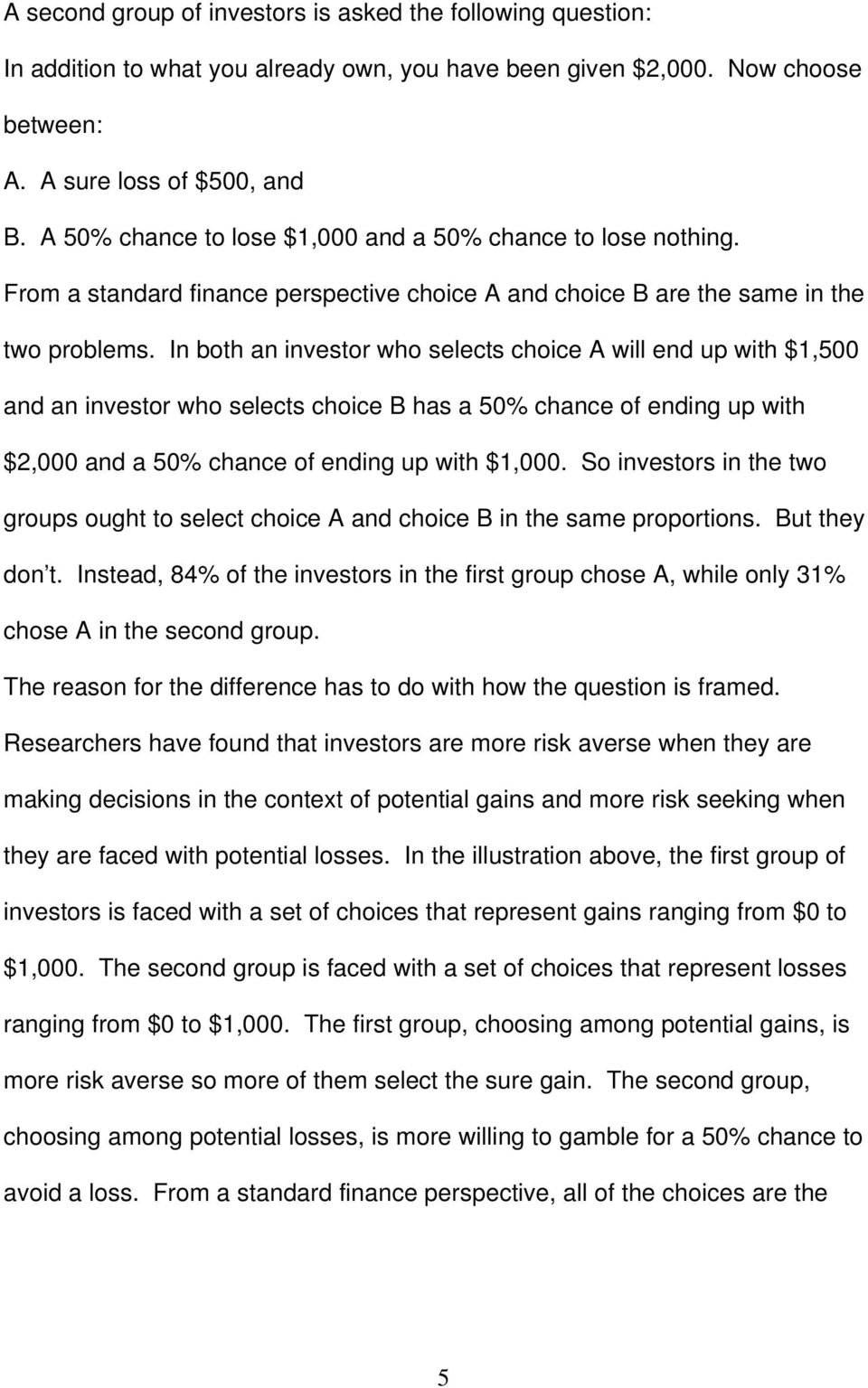 In both an investor who selects choice A will end up with $1,500 and an investor who selects choice B has a 50% chance of ending up with $2,000 and a 50% chance of ending up with $1,000.