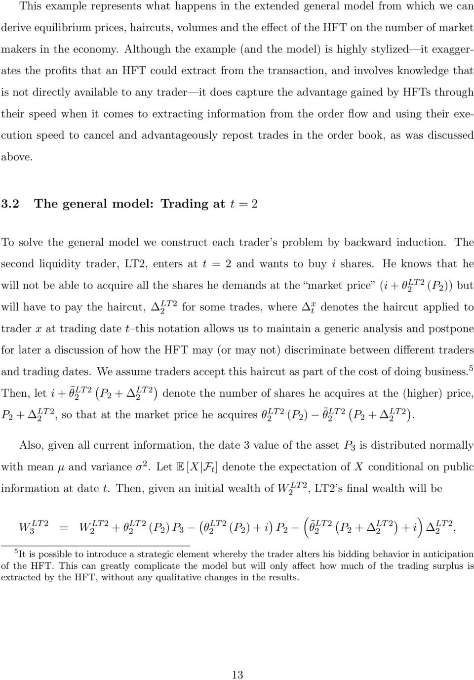 Although the example (and the model) is highly stylized it exaggerates the profits that an HFT could extract from the transaction, and involves knowledge that is not directly available to any trader