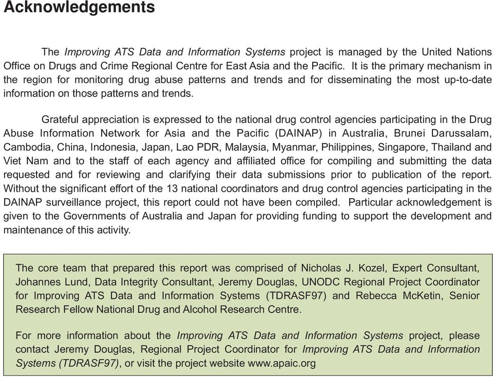 Grateful appreciation is expressed to the national drug control agencies participating in the Drug Abuse Information Network for Asia and the Pacific (DAINAP) in Australia, Brunei Darussalam,