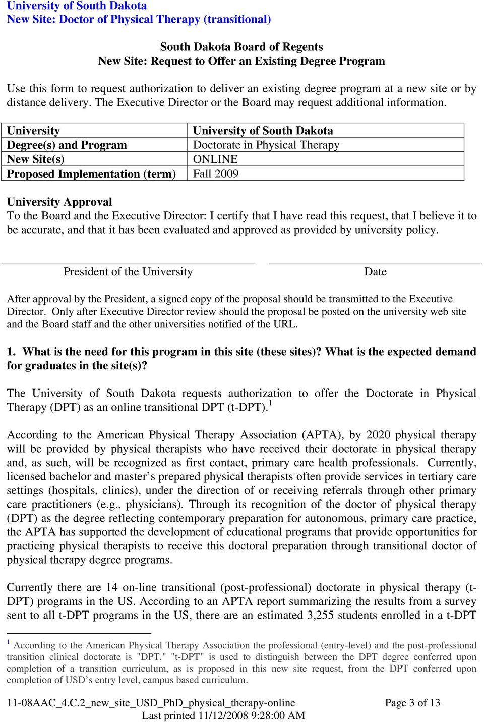 University University of South Dakota Degree(s) and Program Doctorate in Physical Therapy New Site(s) ONLINE Proposed Implementation (term) Fall 2009 University Approval To the Board and the