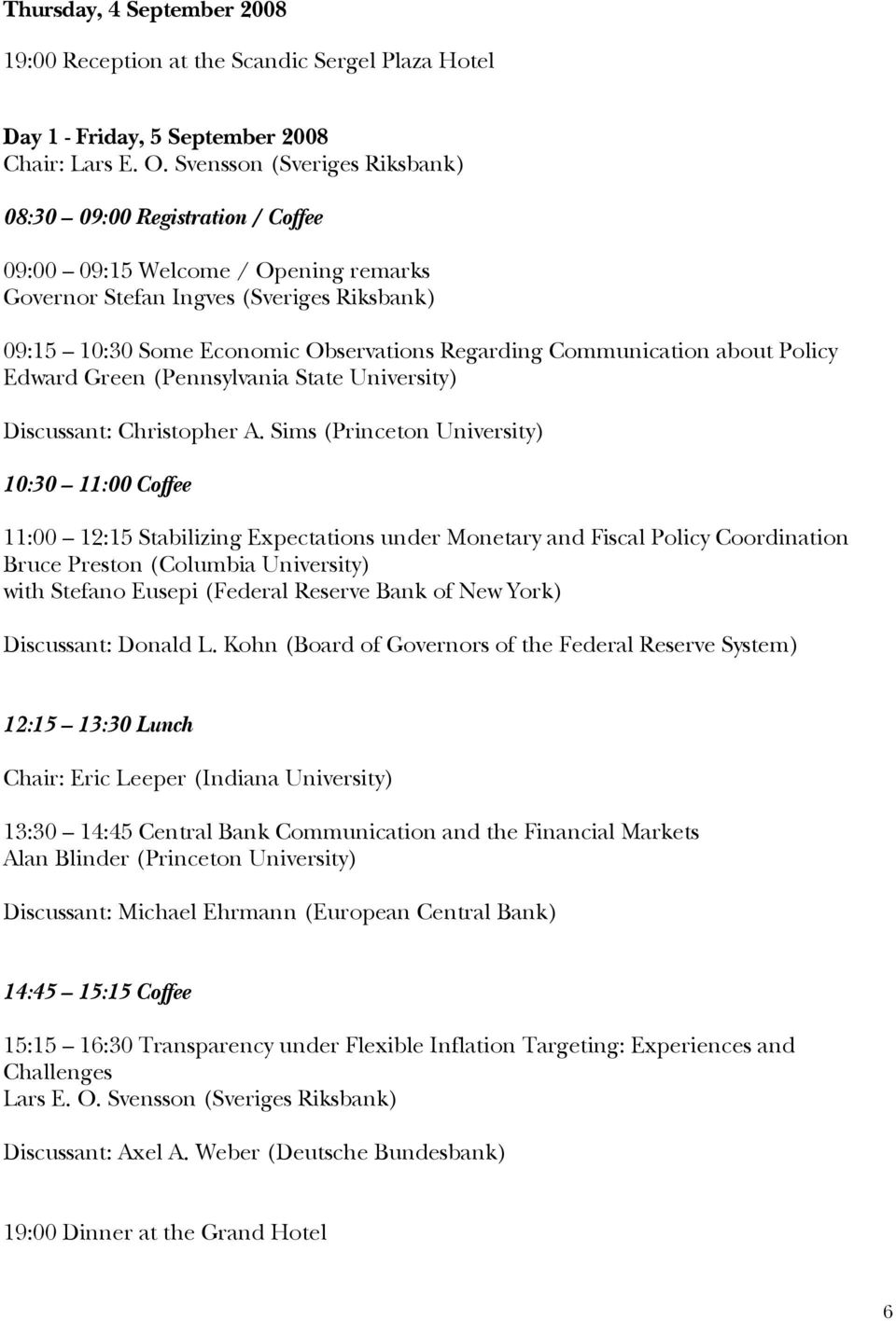 Communication about Policy Edward Green (Pennsylvania State University) Discussant: Christopher A.