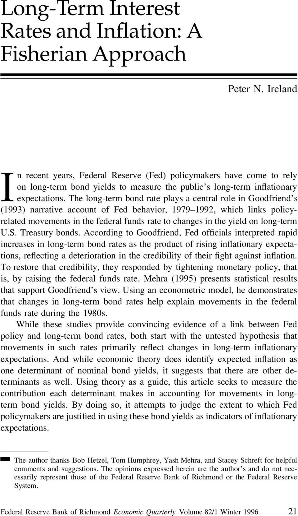 The long-term bond rate plays a central role in Goodfriend s (1993) narrative account of Fed behavior, 1979 1992, which links policyrelated movements in the federal funds rate to changes in the yield