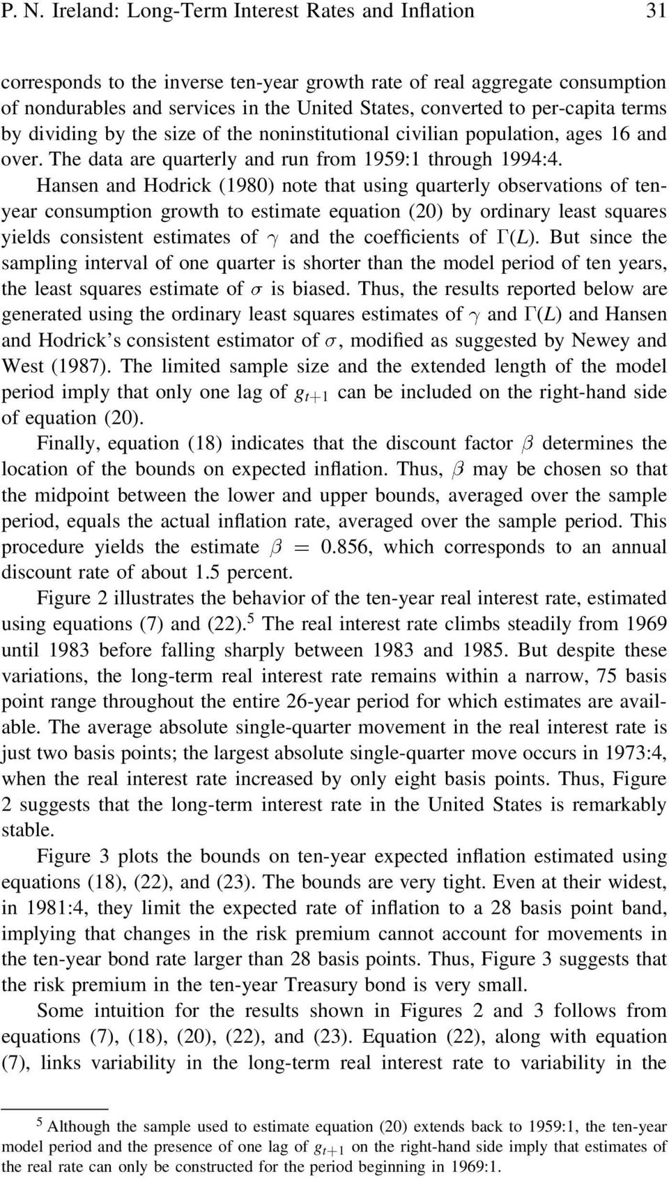 Hansen and Hodrick (1980) note that using quarterly observations of tenyear consumption growth to estimate equation (20) by ordinary least squares yields consistent estimates of and the coefficients