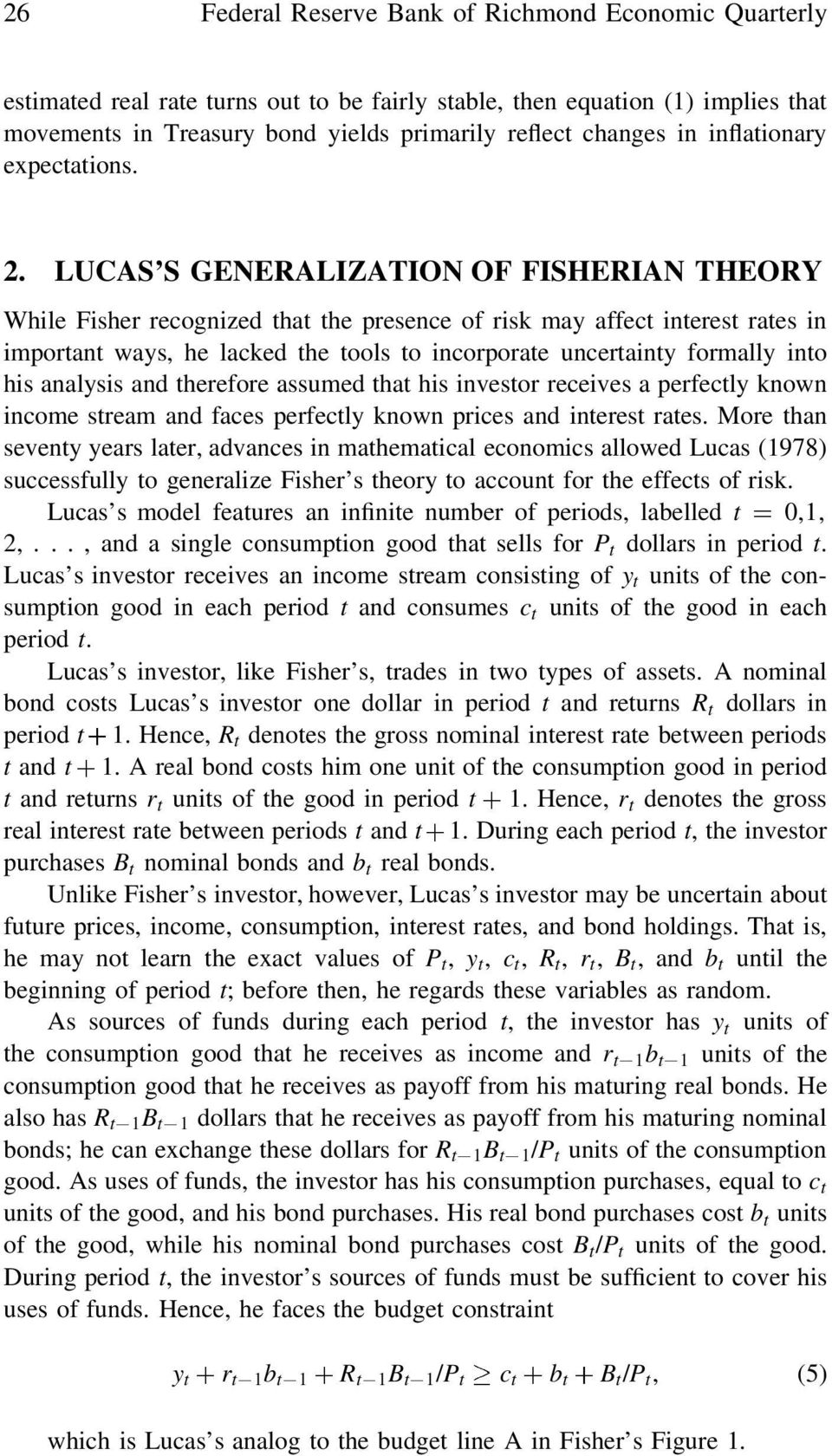 LUCAS S GENERALIZATION OF FISHERIAN THEORY While Fisher recognized that the presence of risk may affect interest rates in important ways, he lacked the tools to incorporate uncertainty formally into