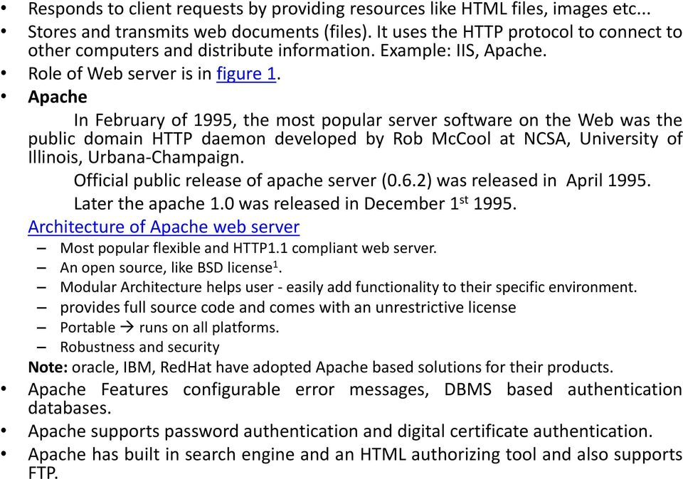 Apache In February of 1995, the most popular server software on the Web was the public domain HTTP daemon developed by Rob McCool at NCSA, University of Illinois, Urbana-Champaign.