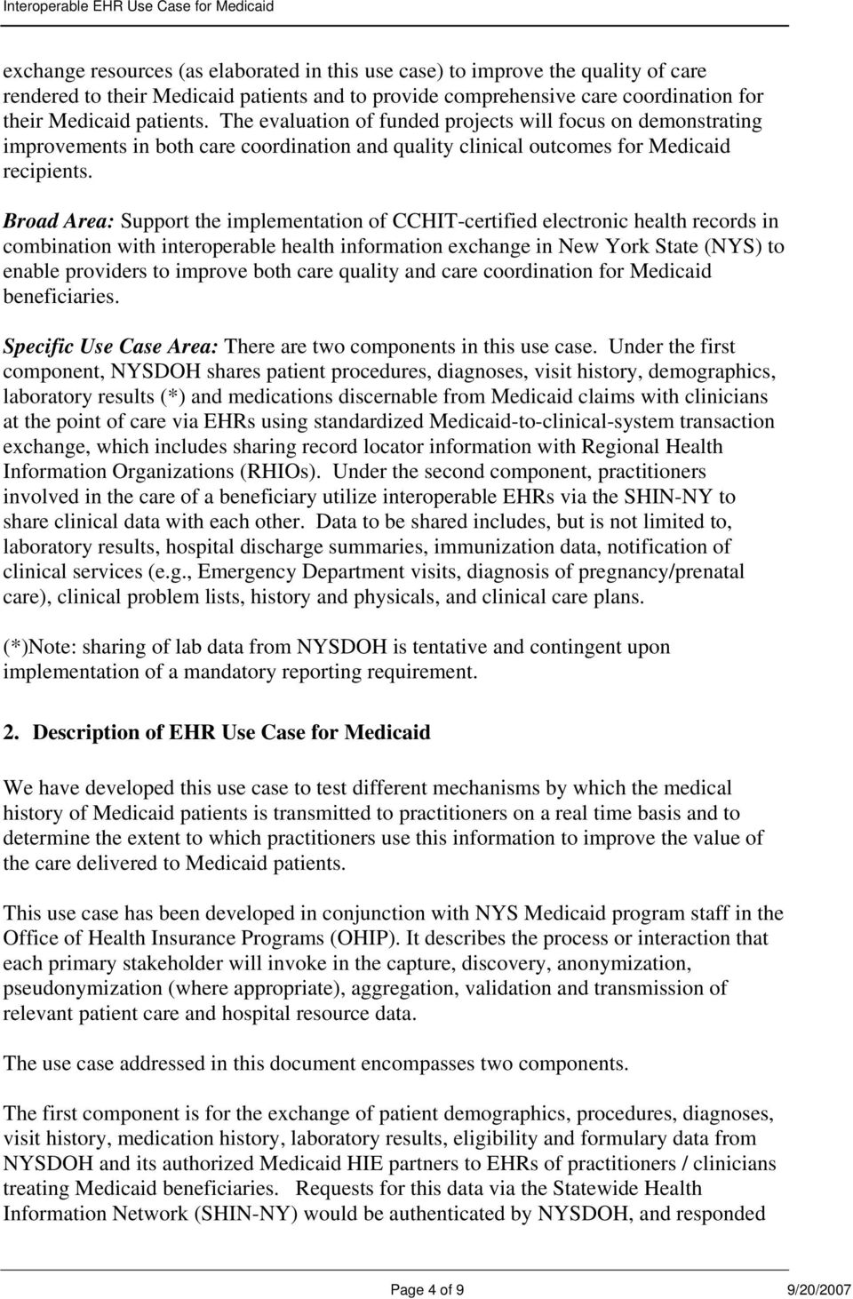 Broad Area: Support the implementation of CCHIT-certified electronic health records in combination with interoperable health information exchange in New York State (NYS) to enable providers to