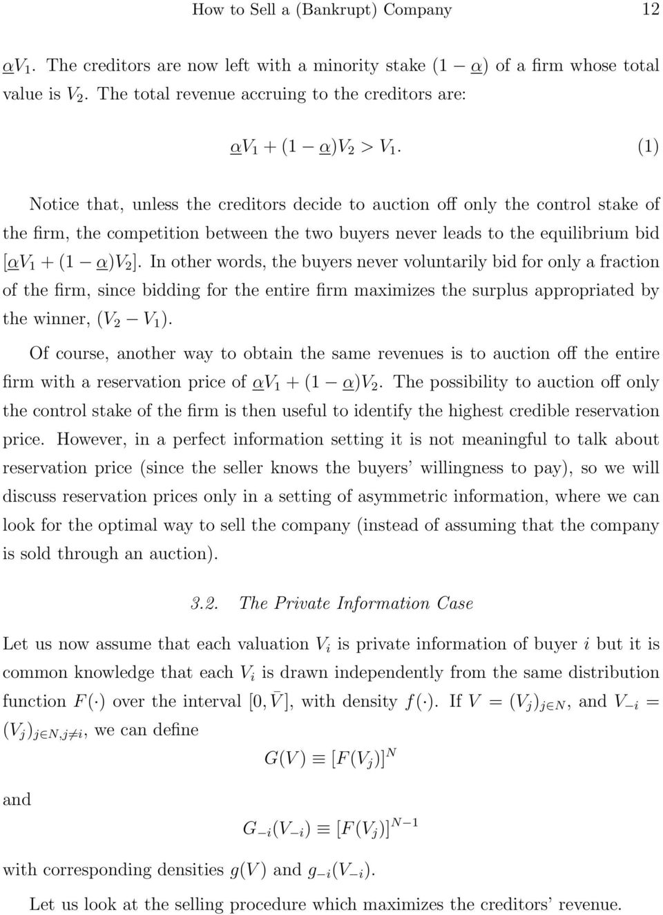 (1) Notice that, unless the creditors decide to auction off only the control stake of the firm, the competition between the two buyers never leads to the equilibrium bid [αv 1 + (1 α)v 2 ].