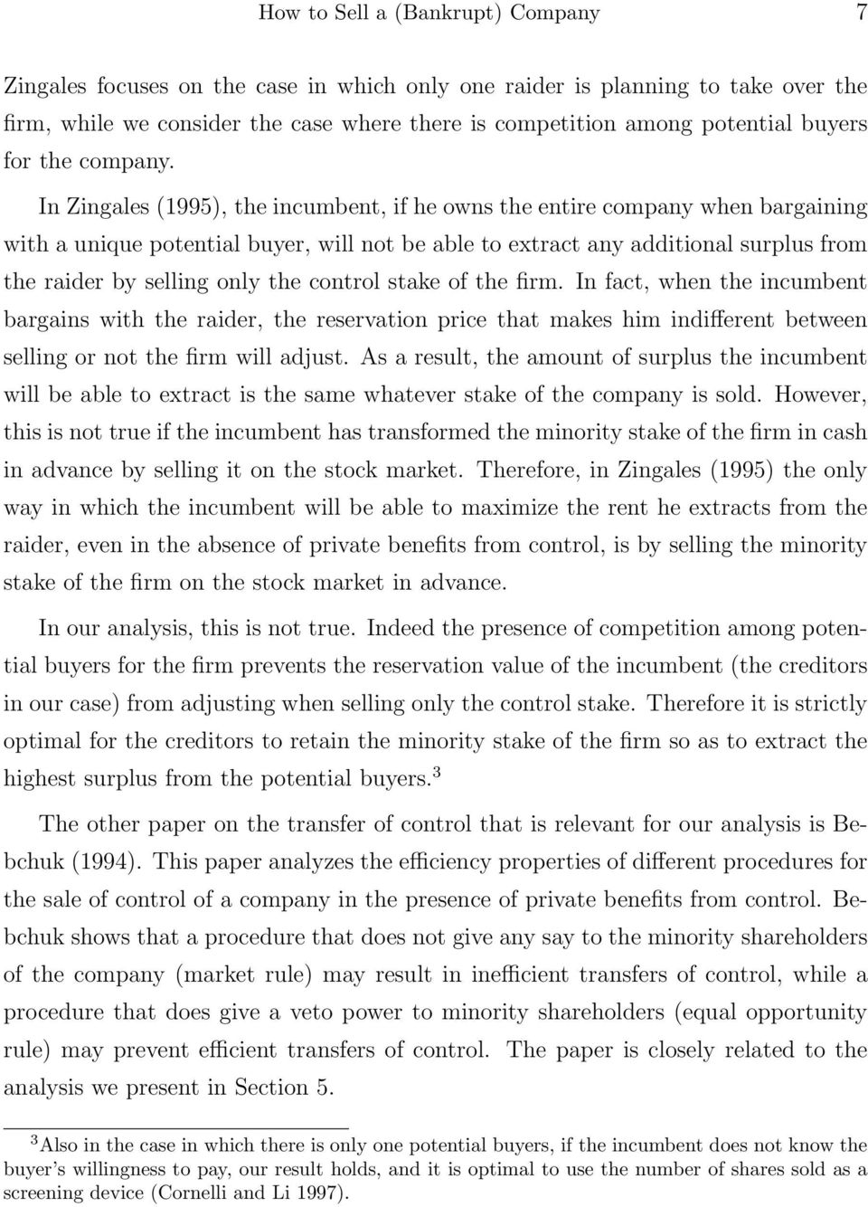 In Zingales (1995), the incumbent, if he owns the entire company when bargaining with a unique potential buyer, will not be able to extract any additional surplus from the raider by selling only the