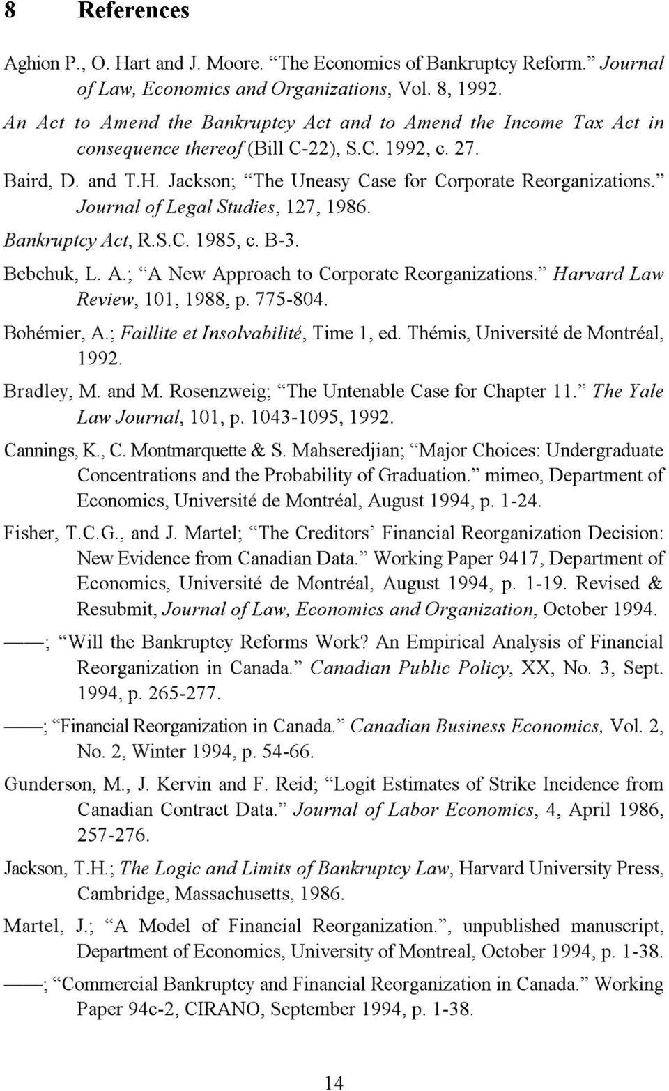 Journal of Legal Studies, 127, 1986. Bankruptcy Act, R.S.C. 1985, c. B-3. Bebchuk, L. A.; A New Approach to Corporate Reorganizations. Harvard Law Review, 101, 1988, p. 775-804. Bohémier, A.