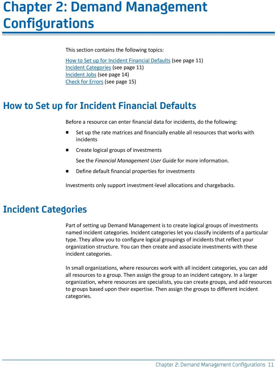 financially enable all resources that works with incidents Create logical groups of investments See the Financial Management User Guide for more information.