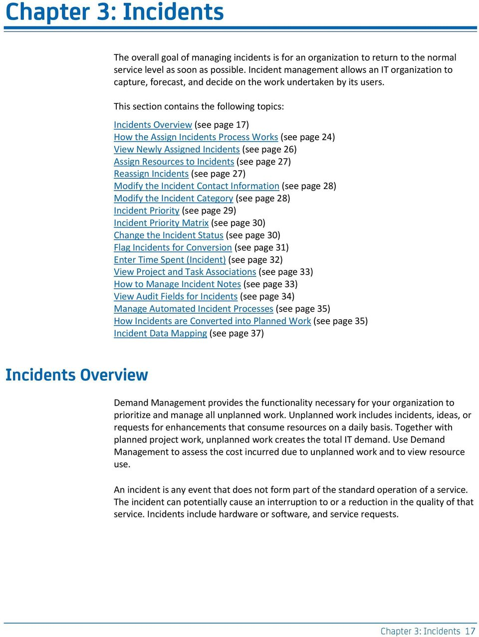 This section contains the following topics: Incidents Overview (see page 17) How the Assign Incidents Process Works (see page 24) View Newly Assigned Incidents (see page 26) Assign Resources to