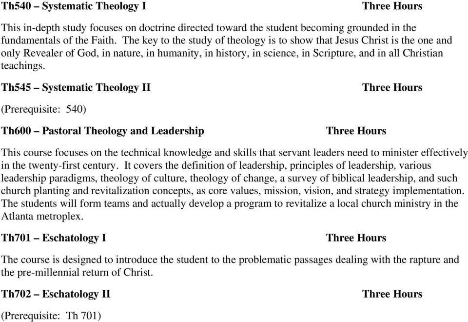 Th545 Systematic Theology II (Prerequisite: 540) Th600 Pastoral Theology and Leadership This course focuses on the technical knowledge and skills that servant leaders need to minister effectively in