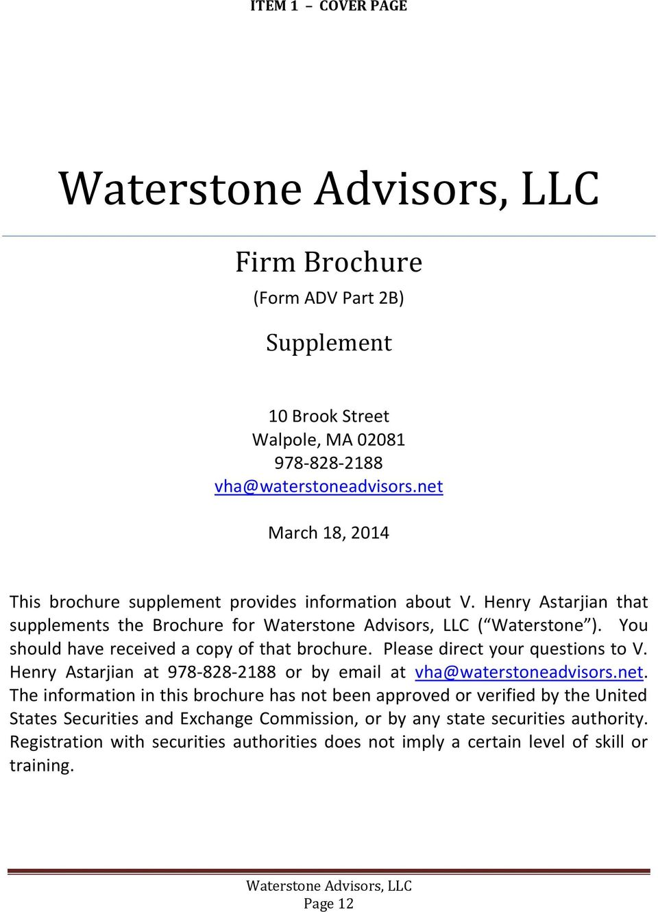 You should have received a copy of that brochure. Please direct your questions to V. Henry Astarjian at 978-828-2188 or by email at vha@waterstoneadvisors.net.