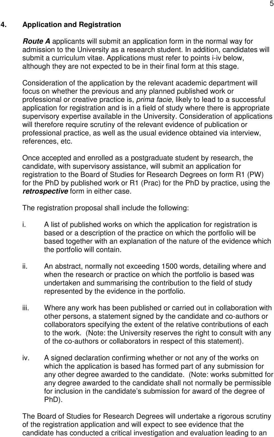Consideration of the application by the relevant academic department will focus on whether the previous and any planned published work or professional or creative practice is, prima facie, likely to
