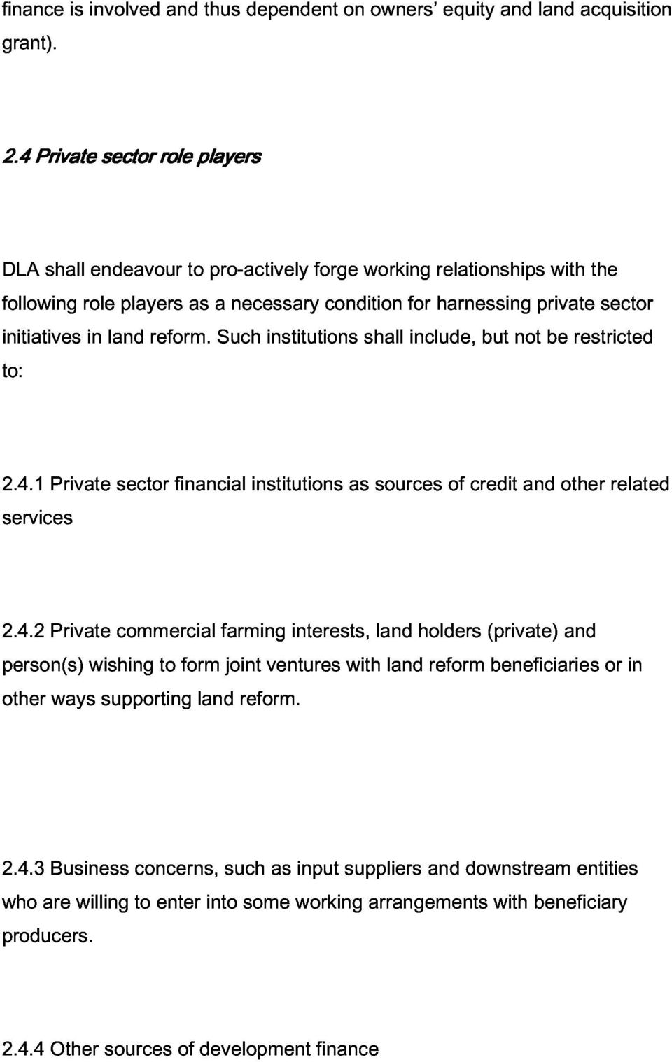 reform. Such institutions shall include, but not be restricted sector 2.4.1 services Private sector financial institutions as sources of credit and other related person(s) other 2.4.2 Private ways wishing supporting commercial to form land farming joint reform.