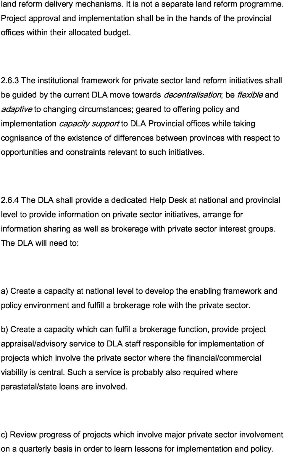 initiatives flexible and shall implementation cognisance opportunities of and the capacity constraints existence support of relevant differences to DLA to Provincial such between initiatives.