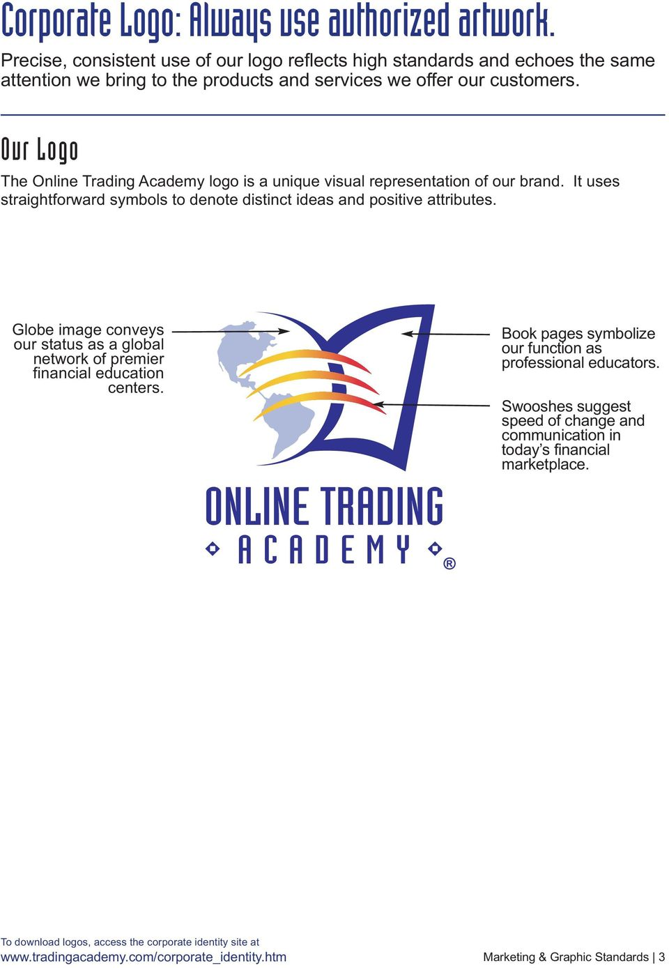 Our Logo The Online Trading Academy logo is a unique visual representation of our brand. It uses straightforward symbols to denote distinct ideas and positive attributes.