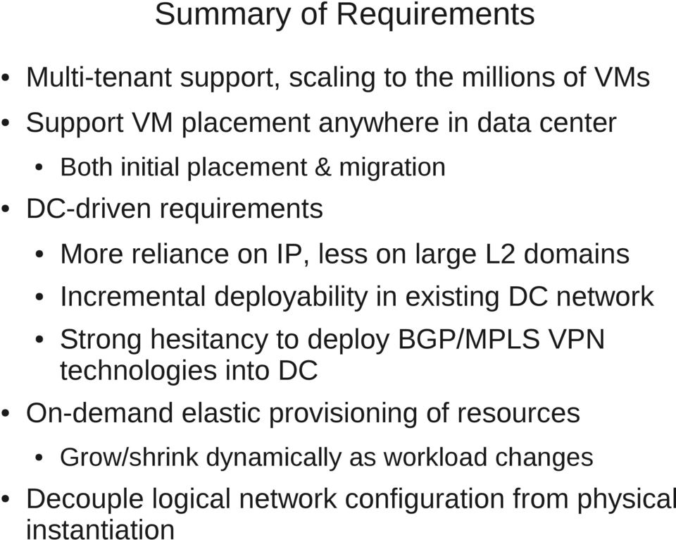 deployability in existing DC network Strong hesitancy to deploy BGP/MPLS VPN technologies into DC On-demand elastic