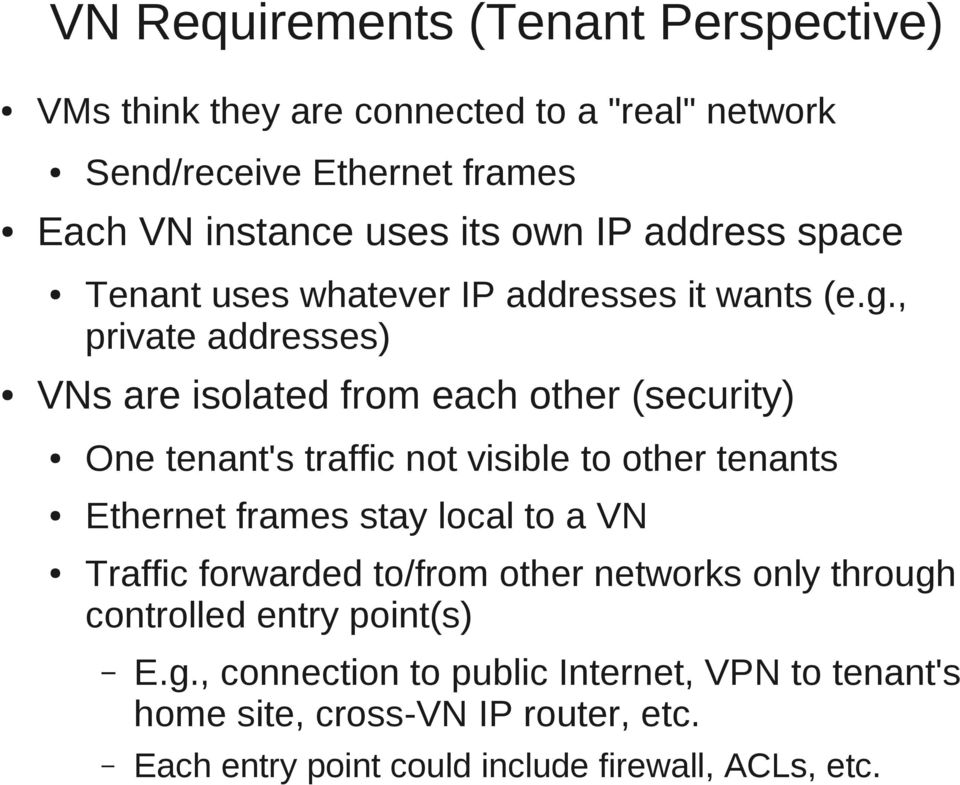 , private addresses) VNs are isolated from each other (security) One tenant's traffic not visible to other tenants Ethernet frames stay local to