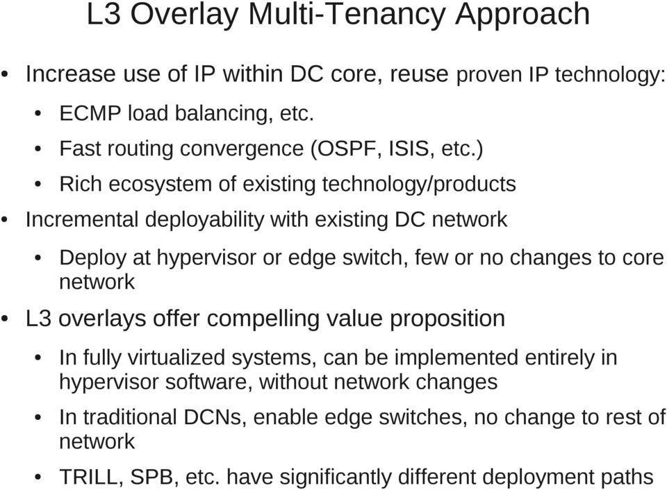 ) Rich ecosystem of existing technology/products Incremental deployability with existing DC network Deploy at hypervisor or edge switch, few or no changes