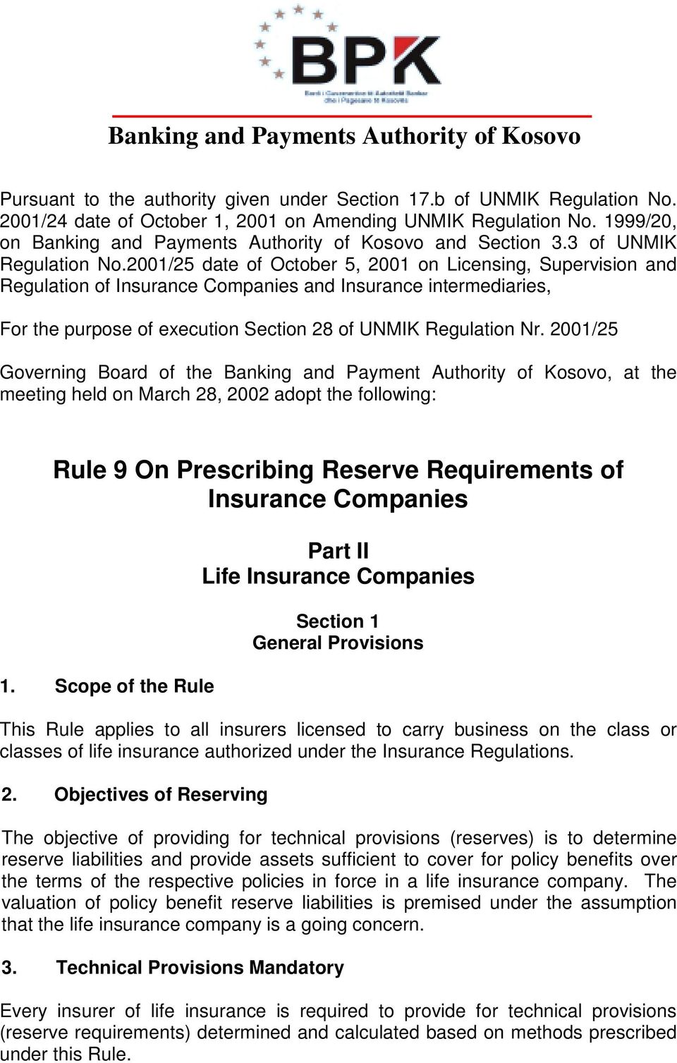 2001/25 date of October 5, 2001 on Licensing, Supervision and Regulation of Insurance Companies and Insurance intermediaries, For the purpose of execution Section 28 of UNMIK Regulation Nr.