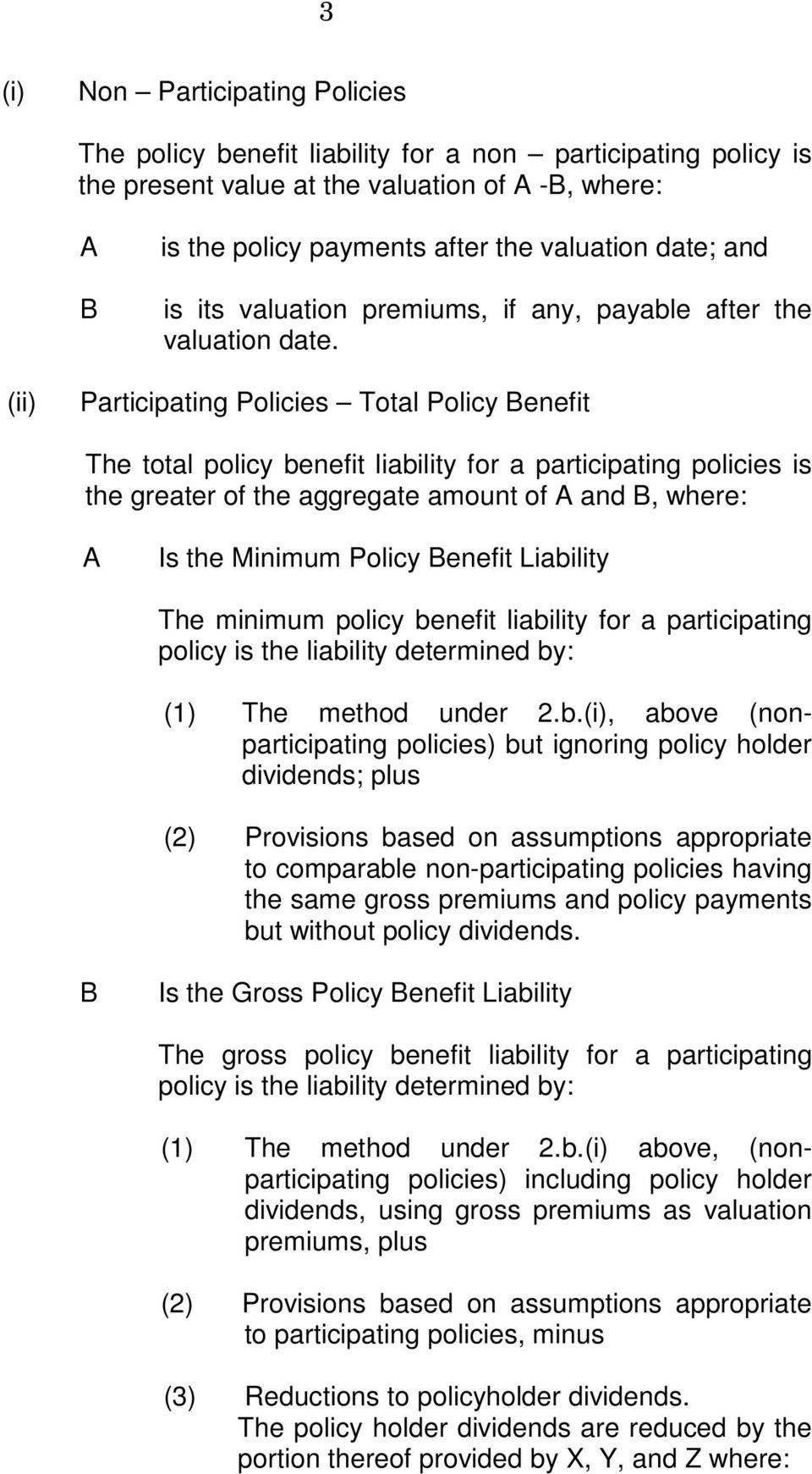 Participating Policies Total Policy Benefit The total policy benefit liability for a participating policies is the greater of the aggregate amount of A and B, where: A Is the Minimum Policy Benefit