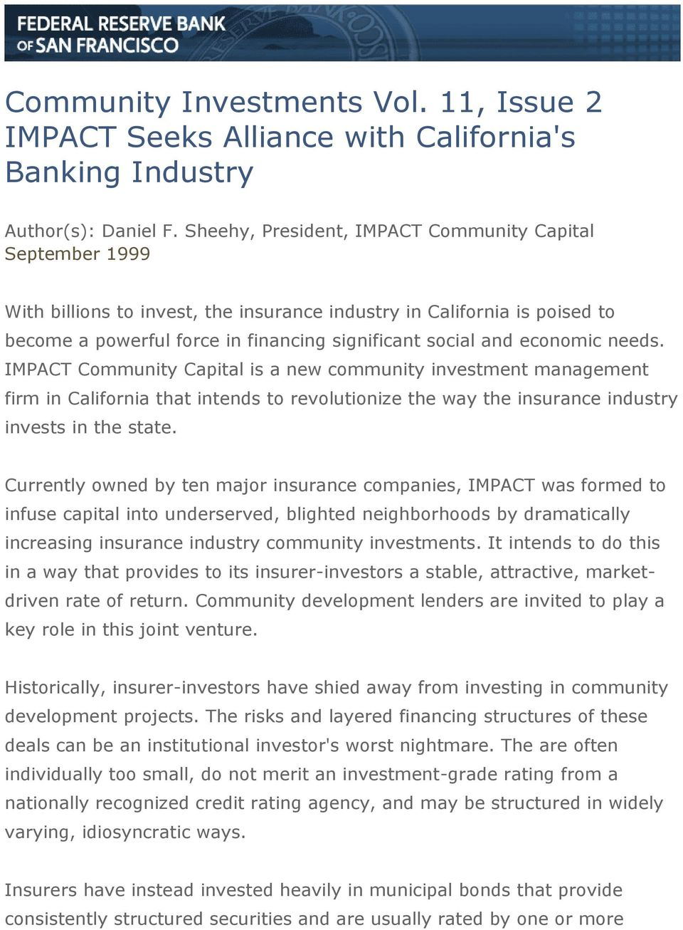 economic needs. IMPACT Community Capital is a new community investment management firm in California that intends to revolutionize the way the insurance industry invests in the state.