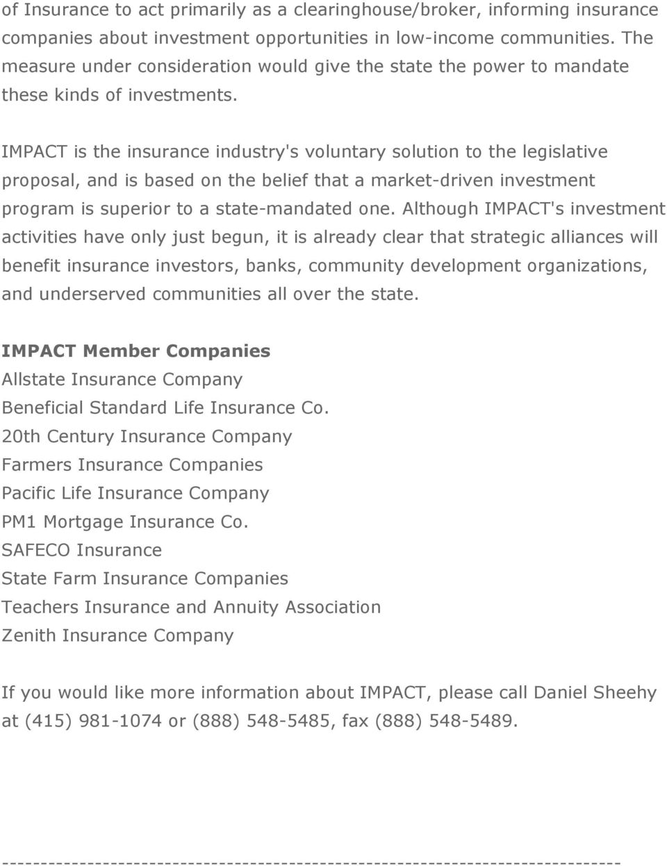 IMPACT is the insurance industry's voluntary solution to the legislative proposal, and is based on the belief that a market-driven investment program is superior to a state-mandated one.