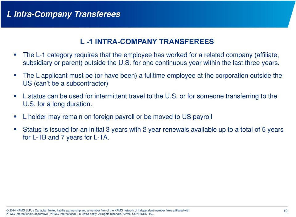 The L applicant must be (or have been) a fulltime employee at the corporation outside the US (can t be a subcontractor) L status can be used for intermittent travel to