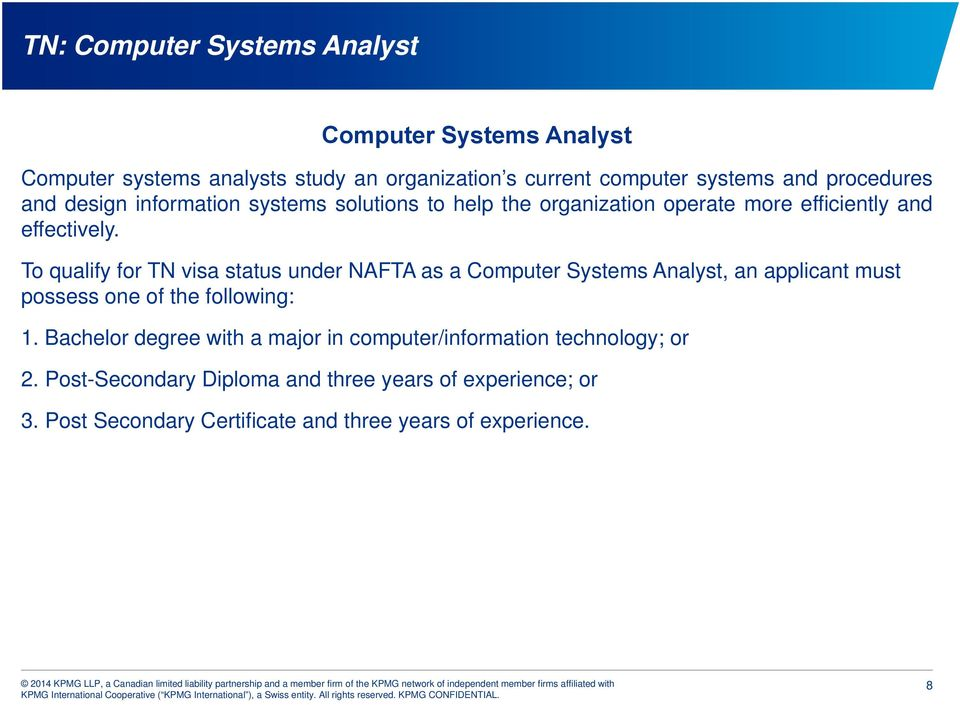 To qualify for TN visa status under NAFTA as a Computer Systems Analyst, an applicant must possess one of the following: 1.